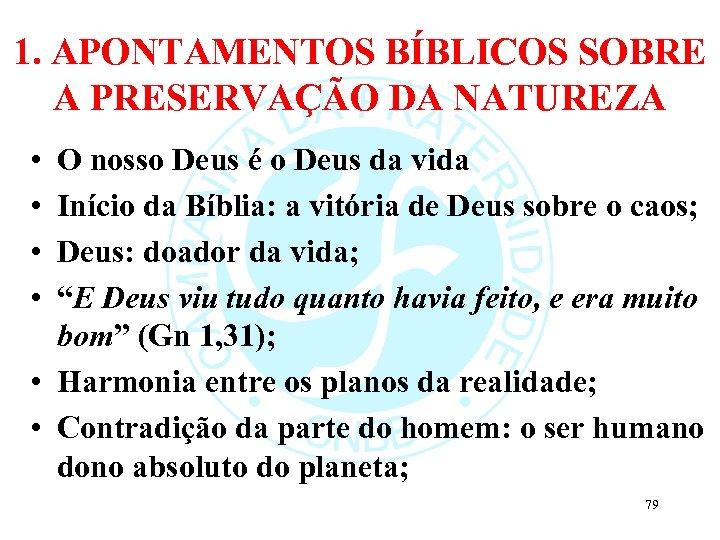 1. APONTAMENTOS BÍBLICOS SOBRE A PRESERVAÇÃO DA NATUREZA • • O nosso Deus é