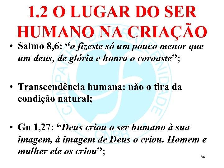 """1. 2 O LUGAR DO SER HUMANO NA CRIAÇÃO • Salmo 8, 6: """"o"""