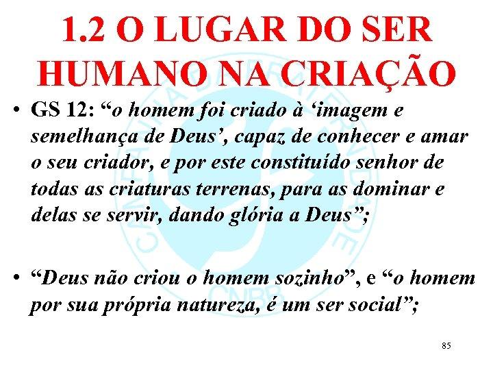 """1. 2 O LUGAR DO SER HUMANO NA CRIAÇÃO • GS 12: """"o homem"""