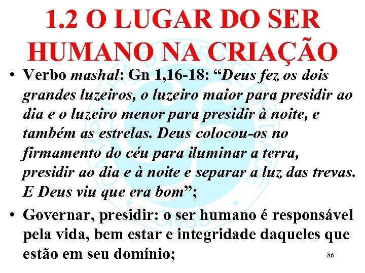 1. 2 O LUGAR DO SER HUMANO NA CRIAÇÃO • Verbo mashal: Gn 1,