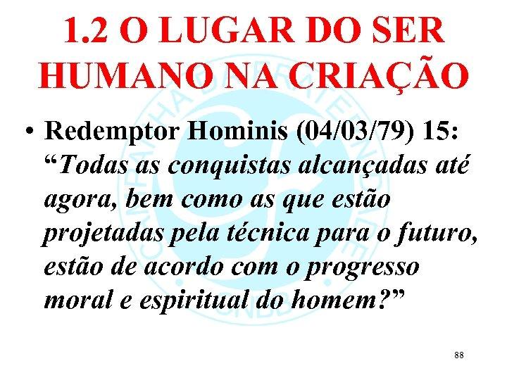 1. 2 O LUGAR DO SER HUMANO NA CRIAÇÃO • Redemptor Hominis (04/03/79) 15: