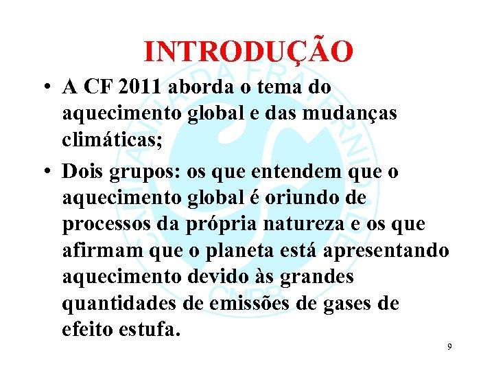 INTRODUÇÃO • A CF 2011 aborda o tema do aquecimento global e das mudanças