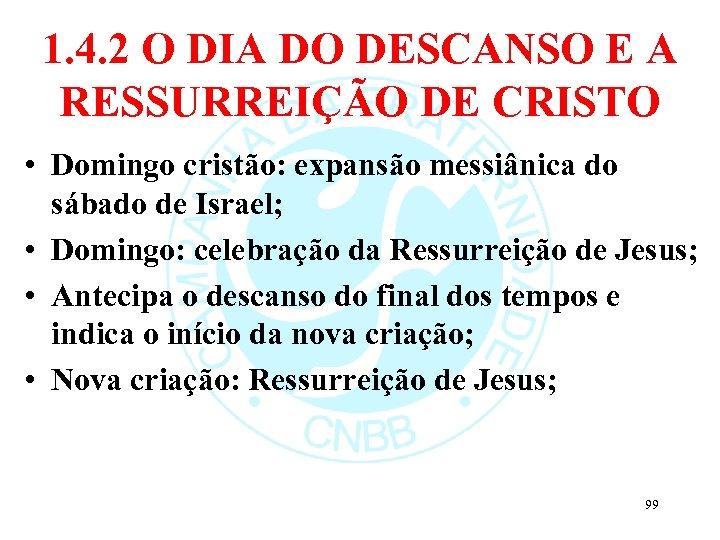 1. 4. 2 O DIA DO DESCANSO E A RESSURREIÇÃO DE CRISTO • Domingo