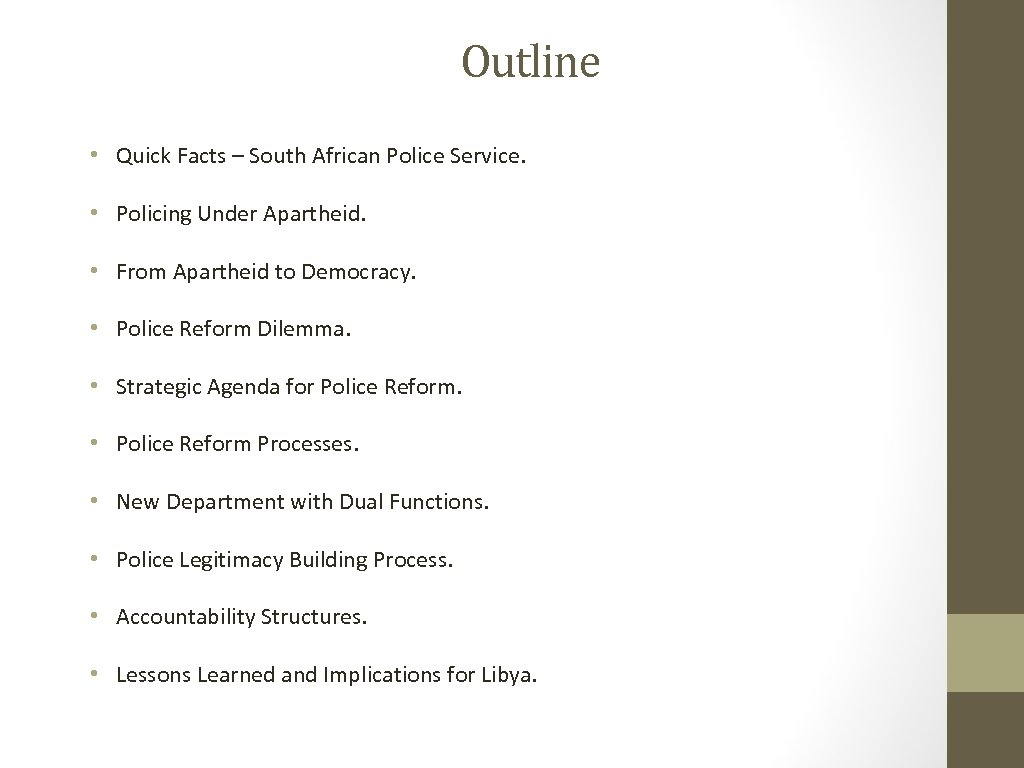 Outline • Quick Facts – South African Police Service. • Policing Under Apartheid. •