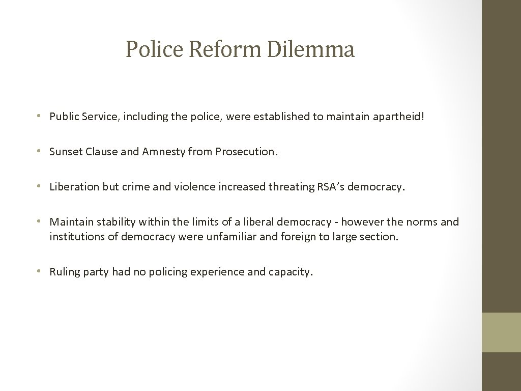 Police Reform Dilemma • Public Service, including the police, were established to maintain apartheid!