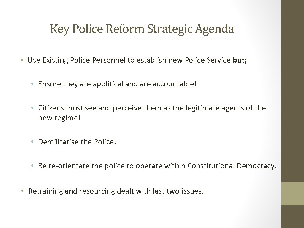Key Police Reform Strategic Agenda • Use Existing Police Personnel to establish new Police