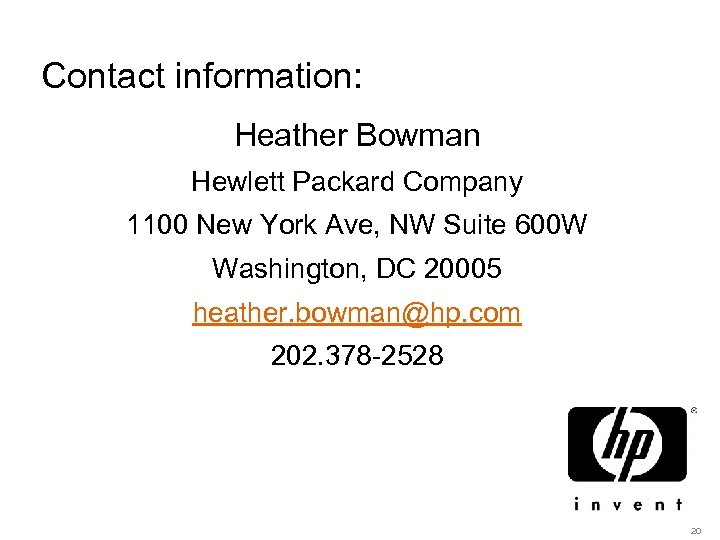 Contact information: Heather Bowman Hewlett Packard Company 1100 New York Ave, NW Suite 600