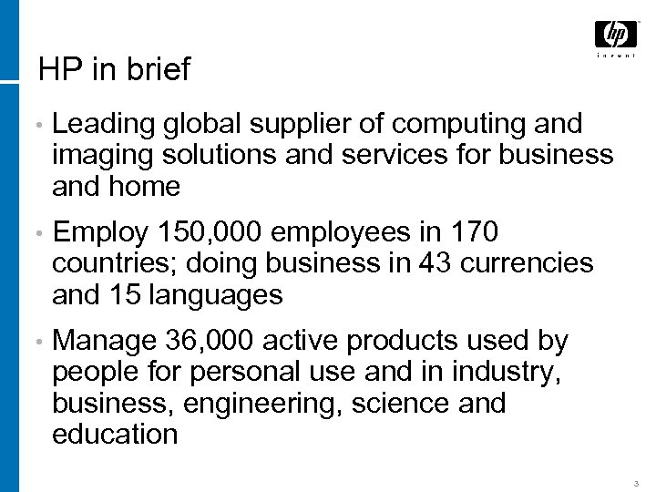 HP in brief • Leading global supplier of computing and imaging solutions and services
