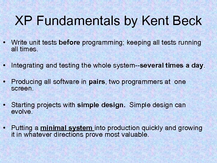 XP Fundamentals by Kent Beck • Write unit tests before programming; keeping all tests