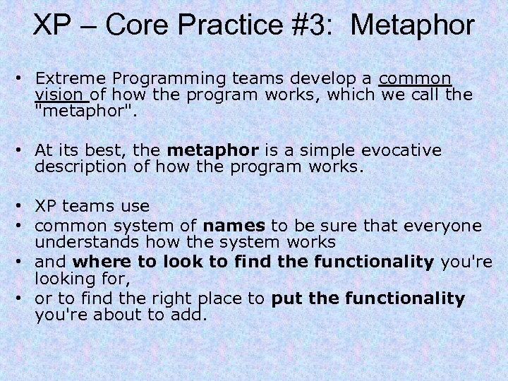 XP – Core Practice #3: Metaphor • Extreme Programming teams develop a common vision