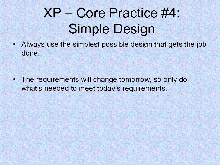 XP – Core Practice #4: Simple Design • Always use the simplest possible design