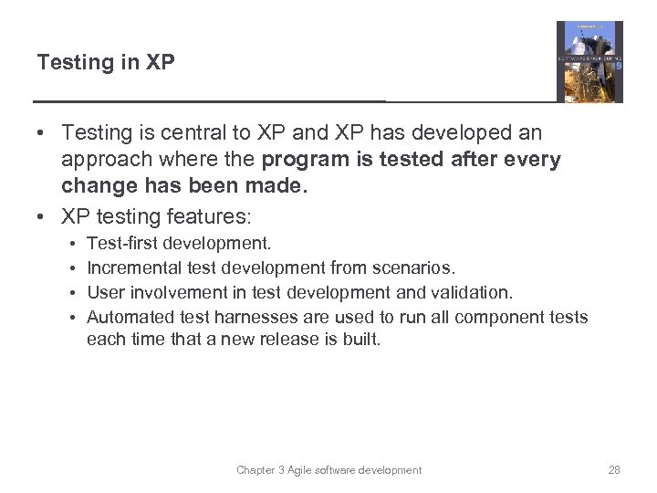 Testing in XP • Testing is central to XP and XP has developed an