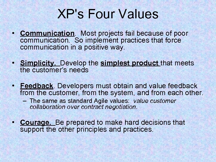 XP's Four Values • Communication. Most projects fail because of poor communication. So implement