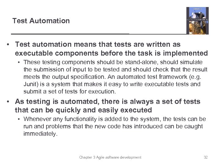 Test Automation • Test automation means that tests are written as executable components before