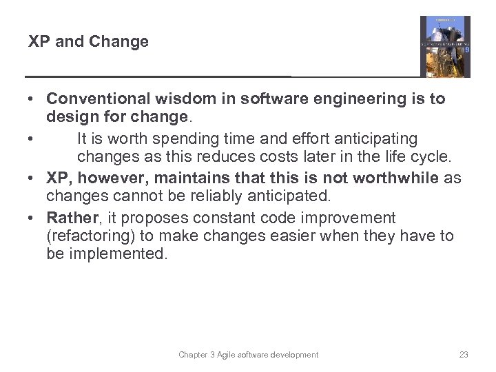 XP and Change • Conventional wisdom in software engineering is to design for change.