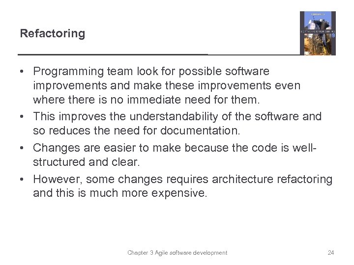 Refactoring • Programming team look for possible software improvements and make these improvements even