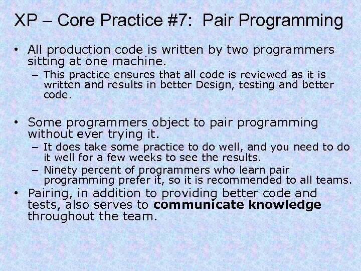 XP – Core Practice #7: Pair Programming • All production code is written by