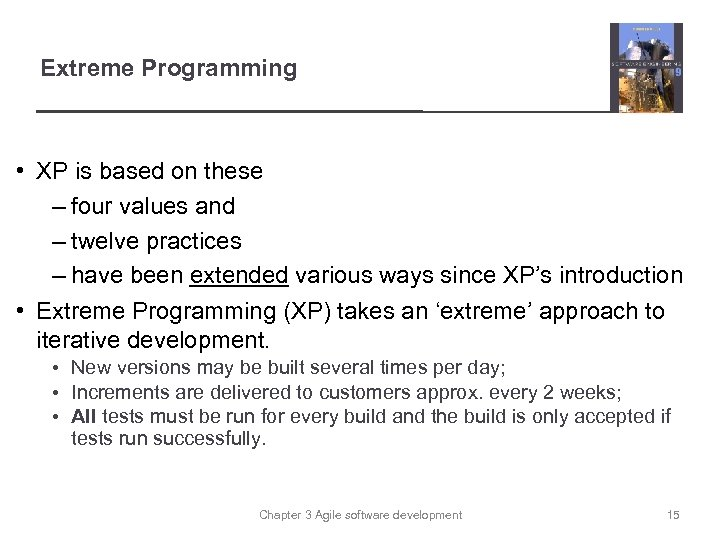 Extreme Programming • XP is based on these – four values and – twelve
