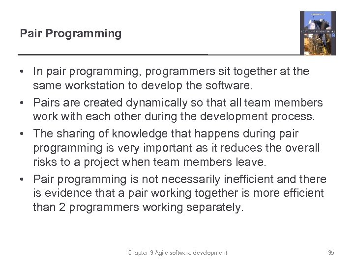 Pair Programming • In pair programming, programmers sit together at the same workstation to