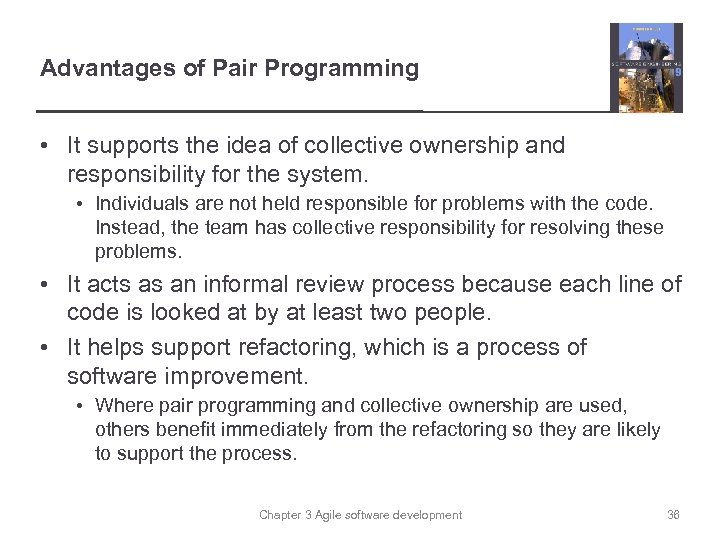Advantages of Pair Programming • It supports the idea of collective ownership and responsibility