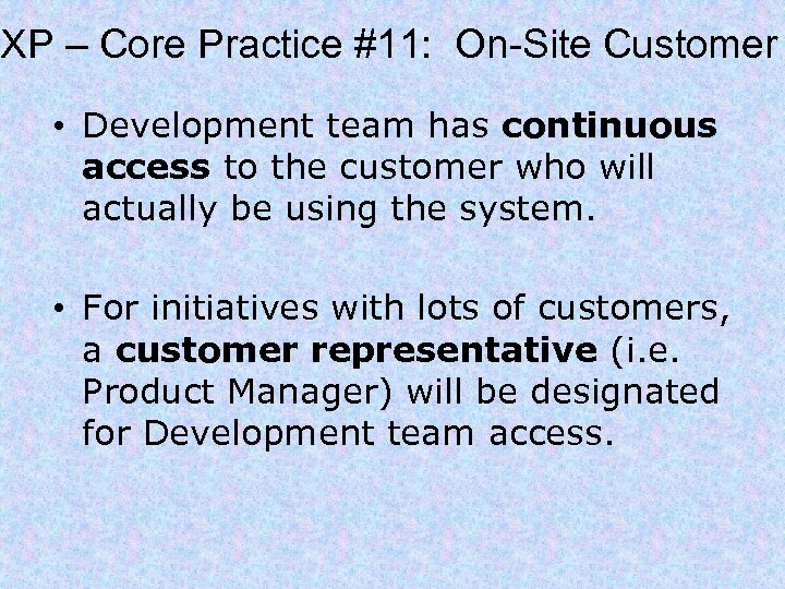 XP – Core Practice #11: On-Site Customer • Development team has continuous access to