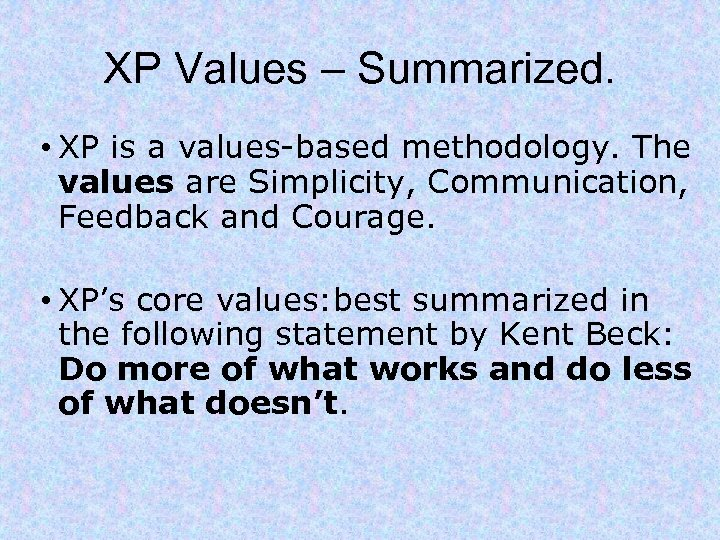XP Values – Summarized. • XP is a values-based methodology. The values are Simplicity,
