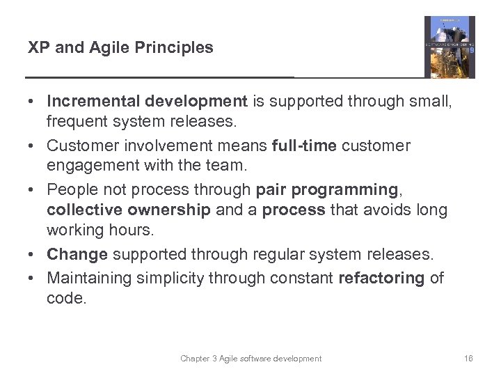 XP and Agile Principles • Incremental development is supported through small, frequent system releases.