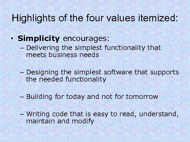 Highlights of the four values itemized: • Simplicity encourages: – Delivering the simplest functionality