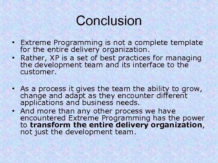 Conclusion • Extreme Programming is not a complete template for the entire delivery organization.