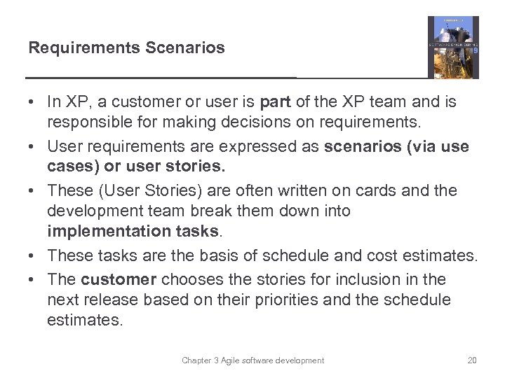 Requirements Scenarios • In XP, a customer or user is part of the XP