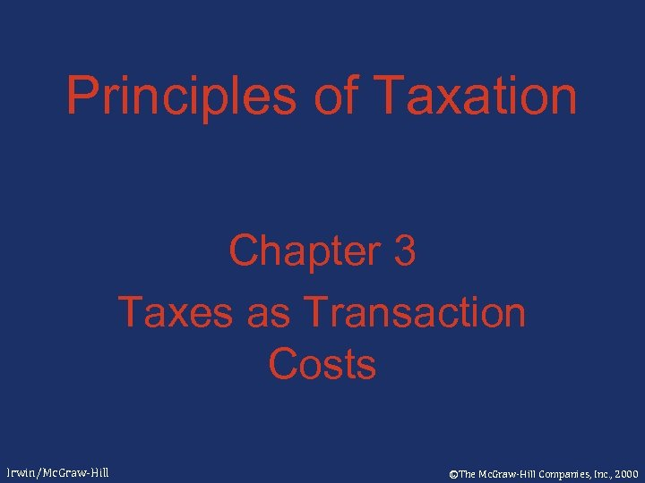 Principles of Taxation Chapter 3 Taxes as Transaction Costs Irwin/Mc. Graw-Hill ©The Mc. Graw-Hill