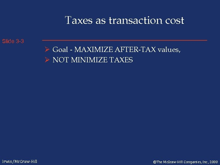 Taxes as transaction cost Slide 3 -3 Ø Goal - MAXIMIZE AFTER-TAX values, Ø