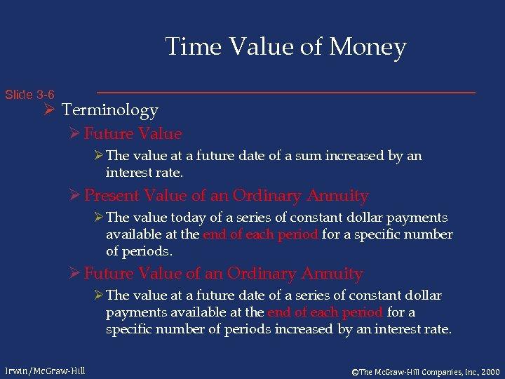 Time Value of Money Slide 3 -6 Ø Terminology Ø Future Value Ø The