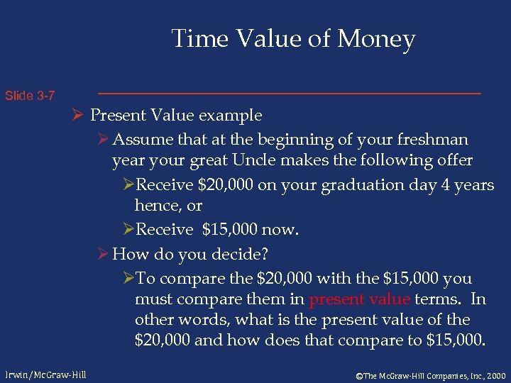 Time Value of Money Slide 3 -7 Ø Present Value example Ø Assume that