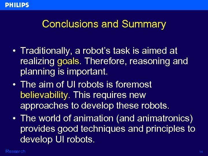 Conclusions and Summary • Traditionally, a robot's task is aimed at realizing goals. Therefore,