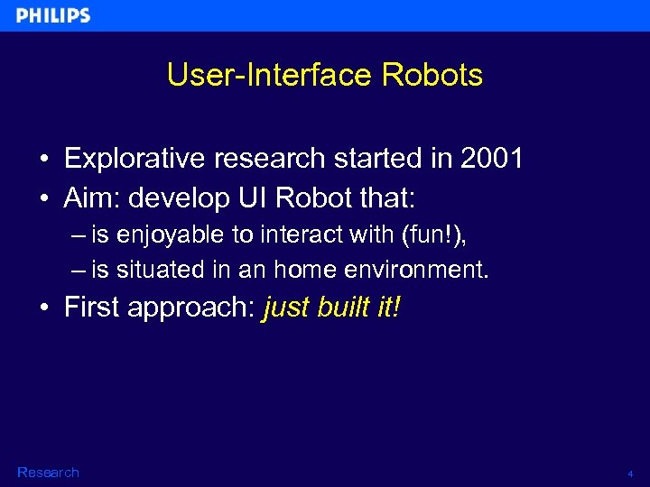 User-Interface Robots • Explorative research started in 2001 • Aim: develop UI Robot that:
