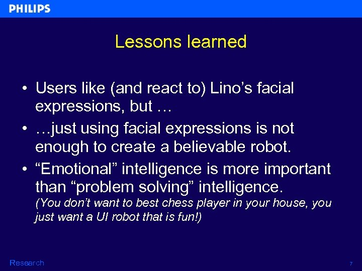 Lessons learned • Users like (and react to) Lino's facial expressions, but … •
