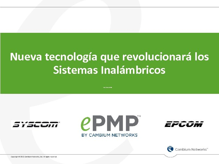 Nueva tecnología que revolucionará los Sistemas Inalámbricos 25 de Octubre de 2013 Copyright ©