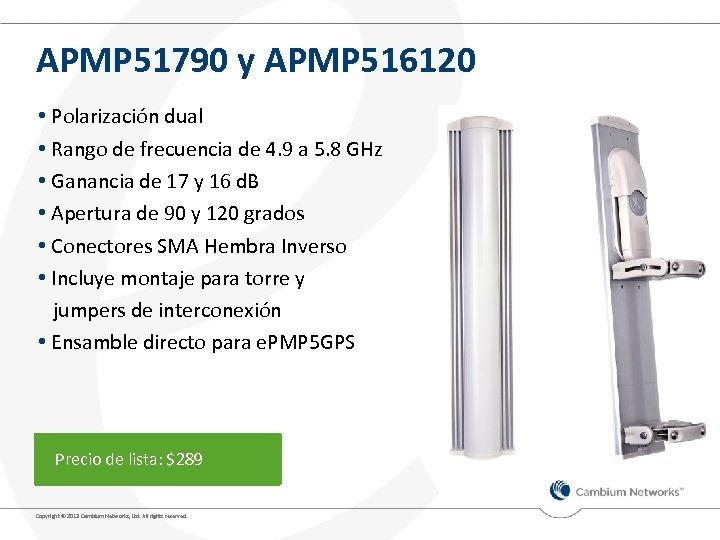 APMP 51790 y APMP 516120 • Polarización dual • Rango de frecuencia de 4.
