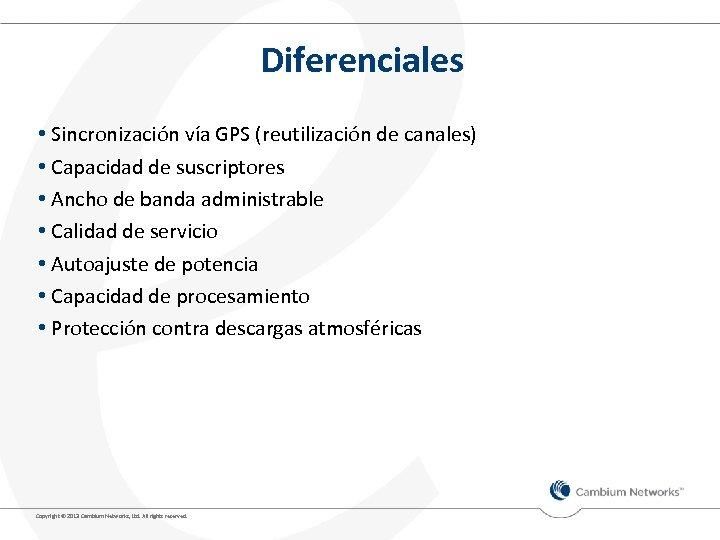Diferenciales • Sincronización vía GPS (reutilización de canales) • Capacidad de suscriptores • Ancho