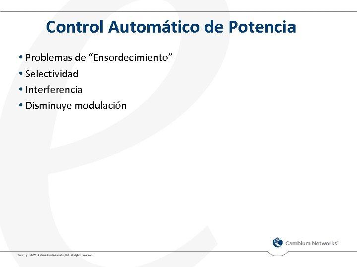 """Control Automático de Potencia • Problemas de """"Ensordecimiento"""" • Selectividad • Interferencia • Disminuye"""