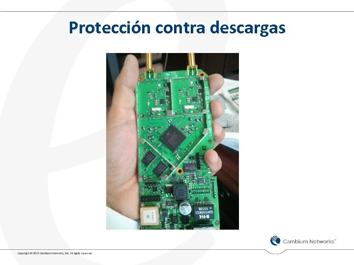 Protección contra descargas Copyright © 2013 Cambium Networks, Ltd. All rights reserved.