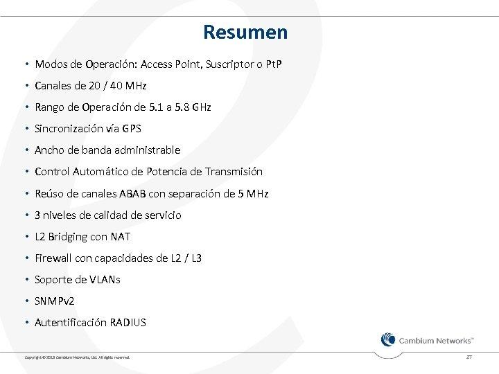 Resumen • Modos de Operación: Access Point, Suscriptor o Pt. P • Canales de