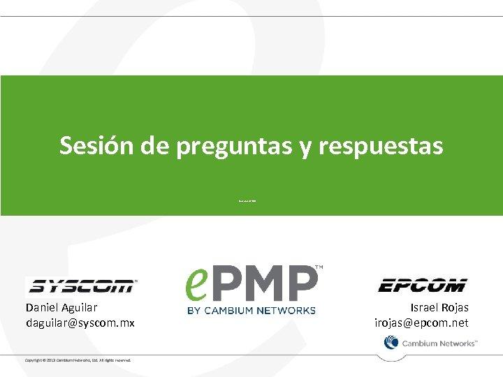 Sesión de preguntas y respuestas Noviembre de 2013 Daniel Aguilar daguilar@syscom. mx Copyright ©