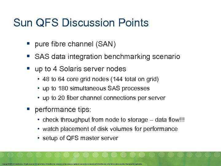 Sun QFS Discussion Points § pure fibre channel (SAN) § SAS data integration benchmarking