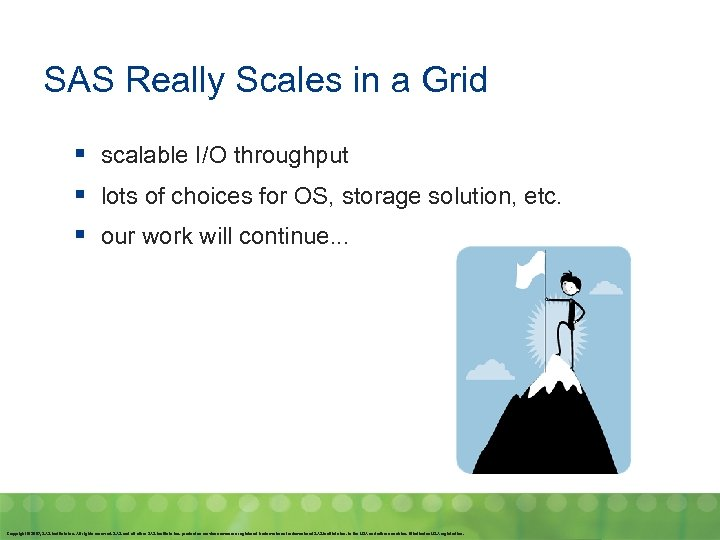 SAS Really Scales in a Grid § scalable I/O throughput § lots of choices