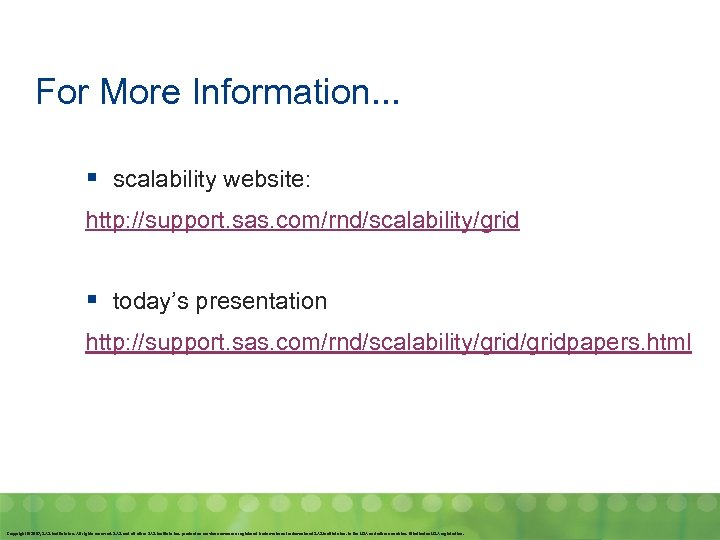 For More Information. . . § scalability website: http: //support. sas. com/rnd/scalability/grid § today's