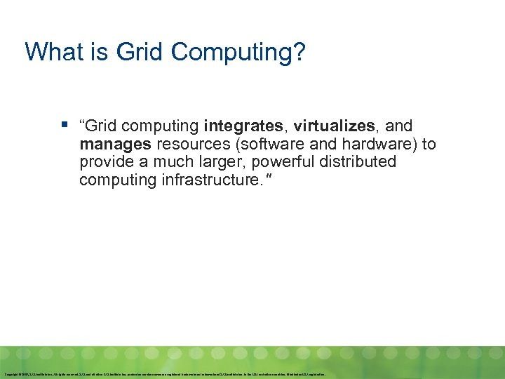 """What is Grid Computing? § """"Grid computing integrates, virtualizes, and manages resources (software and"""