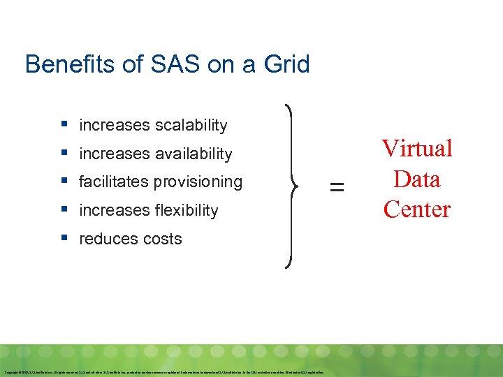 Benefits of SAS on a Grid § § § increases scalability increases availability facilitates