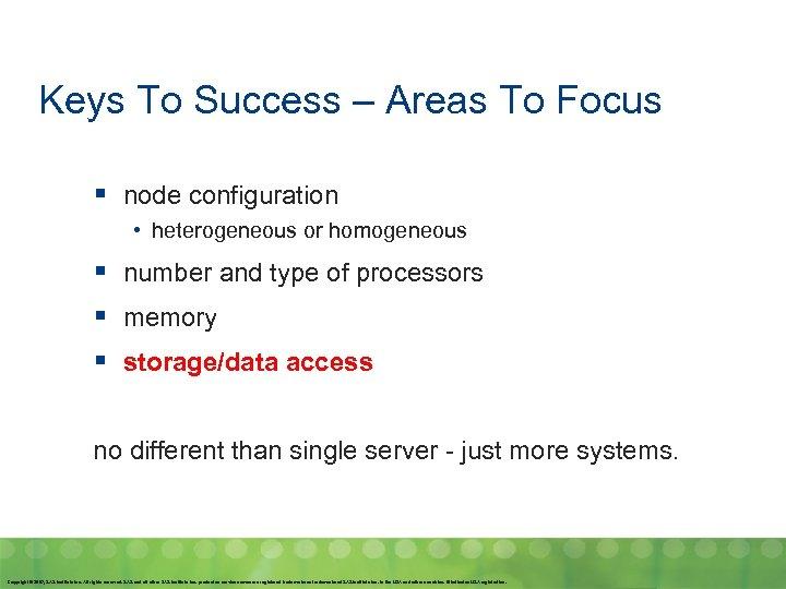 Keys To Success – Areas To Focus § node configuration • heterogeneous or homogeneous